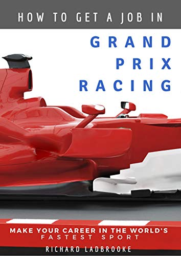 How To Get A Job In Grand Prix Racing: The startline for a career in - Racing F1