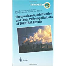 Photo-oxidants, Acidification and Tools: Policy Applications of EUROTRAC Results: The Report of the EUROTRAC Application Project (Transport and Chemical ... of Pollutants in the Troposphere)