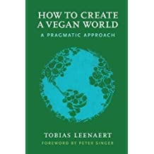 How to Create a Vegan World: A Pragmatic Approach