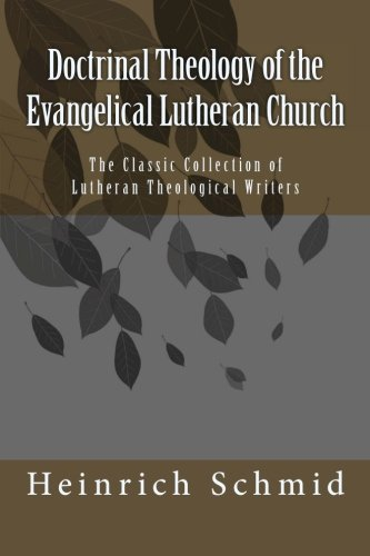 (Doctrinal Theology of the Evangelical Lutheran Church: Classic Lutheran Theology)