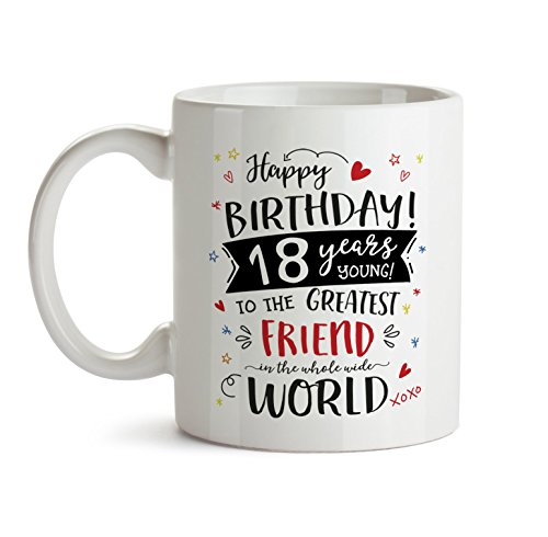 18th Happy Birthday Gift Mug -to My Special Friend - B-Day Present for Best Ever Friend -18 Funny Year Coffee Tea Cup Idea for Him Her Women Female Male CH7 (Happy 18th Birthday To My Best Friend)
