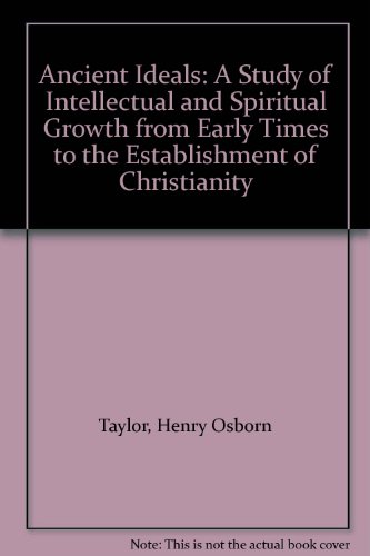 Ancient Ideals: A Study of Intellectual and Spiritual Growth from Early Times to the Establishment of Christianity