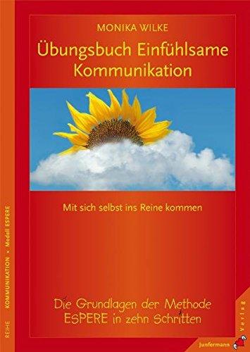 Übungsbuch Einfühlsame Kommunikation: Mit sich selbst ins Reine kommen. Die Grundlagen der Methode ESPERE in zehn Schritten