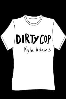 Dirty Cop by [Adams, Kyle]