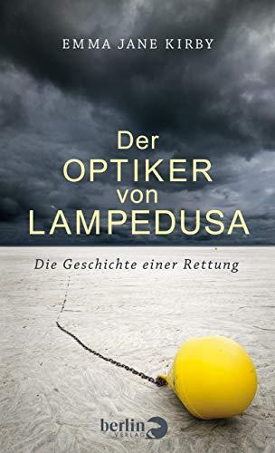 Der Optiker von Lampedusa: Die Geschichte einer Rettung (German Edition) (Optiker Berlin)