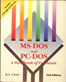 PC-DOS and MS-DOS : A Handbook of Essentials, Close, Kenneth, 0878357882