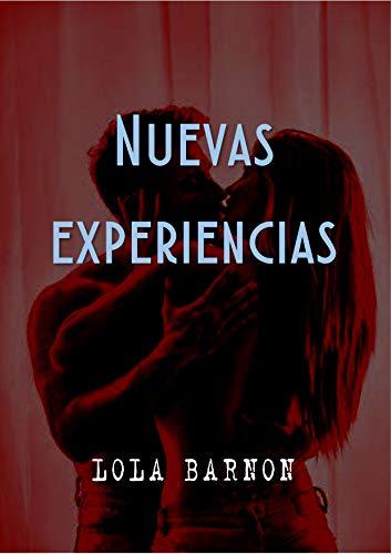 Nuevas experiencias: Los inicios de una pareja en el mundo de la infidelidad consentida (Juegos arriesgados nº 1) por Lola Barnon