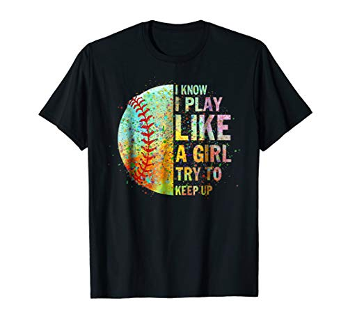 - I Know I Play Like Try To Keep Up Softball Color Tshirt