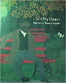I Tell My Heart: The Art of Horace Pippin by Judith E. Stein (1993-09-24)