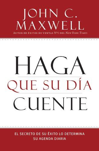 Haga que su Día Cuente: El Secreto de su Exito lo Determina su Agenda Diaria (Spanish Edition)