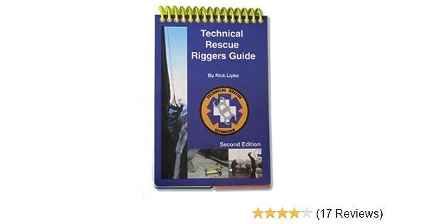 technical rescue riggers guide rick lipke 9780966577709 amazon rh amazon com technical rescue riggers guide third edition technical rescue riggers guide by rick lipke