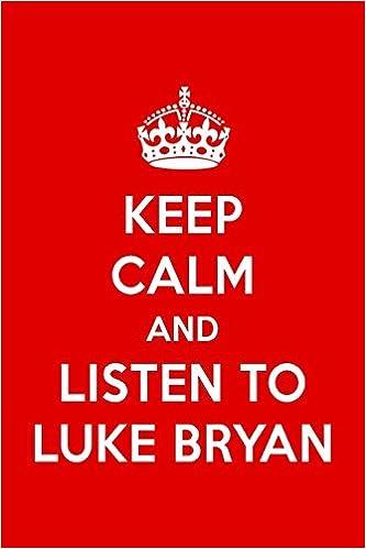 7913cb61 Keep Calm And Listen To Luke Bryan: Luke Bryan Designer Notebook: Perfect  Papers: 9781983042829: Amazon.com: Books