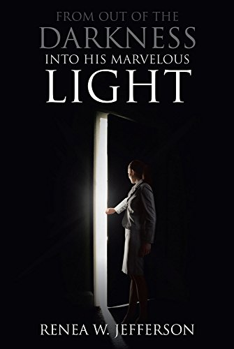 Out Of Darkness Into Light >> From Out Of The Darkness Into His Marvelous Light Kindle Edition