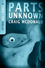 Parts Unknown (The Chris Lyon Thriller Series Book 1)