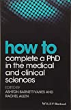 How to Complete a PhD in the Medical and ClinicalSciences