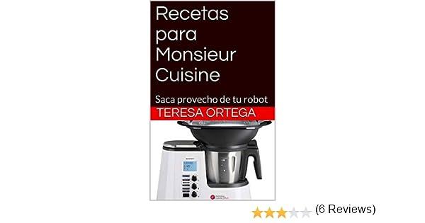 Recetas para Monsieur Cuisine: Saca provecho de tu robot (Recetas de cocina nº 2) eBook: Ortega, Teresa: Amazon.es: Tienda Kindle