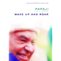 Wake Up and Roar: Receive the Transmission of Papaji?s Timeless Teachings in a