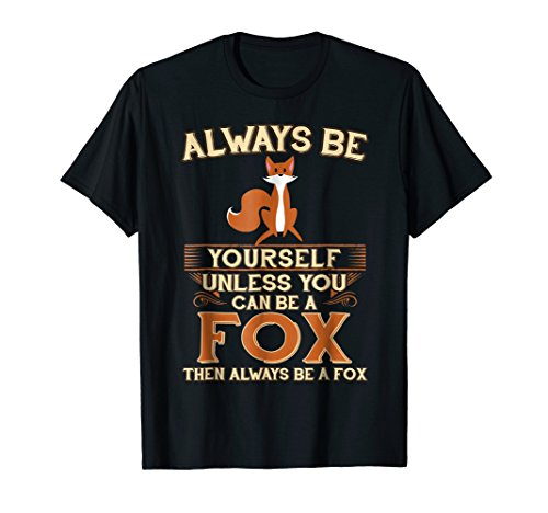 Always Be Yourself Unless You Can Be A Fox Shirt Funny Gift