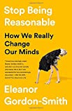 """Eleanor Gordon-Smith, """"Stop Being Reasonable: How We Really Change Our Minds"""" (PublicAffairs, 2019)"""