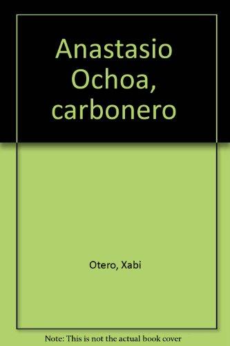 Anastasio Ochoa, carbonero (Spanish Edition)