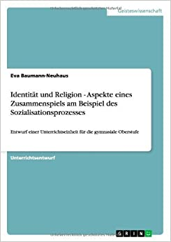 Book Identitat Und Religion - Aspekte Eines Zusammenspiels Am Beispiel Des Sozialisationsprozesses by Eva Baumann-Neuhaus (2013-10-21)