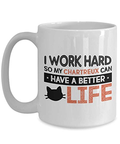 Chartreuse Claw - Cat Lover Coffee Mug - I Work Hard So My Chartreux Can Have A Better Life - Witty Pet Lover Fur Friend Kitty Kitten Purr Claw Cat Owner Worker 15 Oz