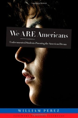 We Are Americans: Undocumented Students Pursuing the American Dream by Perez, William published by Stylus Publishing (2009)