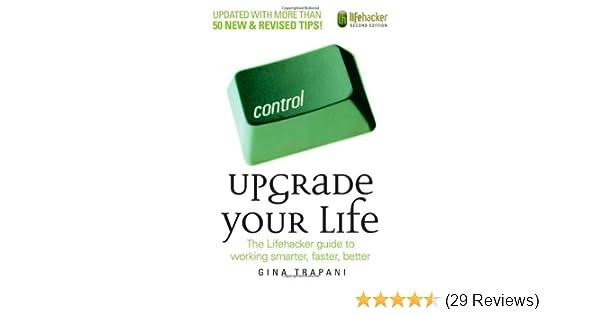 Upgrade your life the lifehacker guide to working smarter faster upgrade your life the lifehacker guide to working smarter faster better gina trapani 9780470238363 amazon books colourmoves