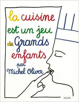 Amazon.fr - La cuisine est un jeu de grands enfants - Michel OLIVER - Livres 562b7019ddd