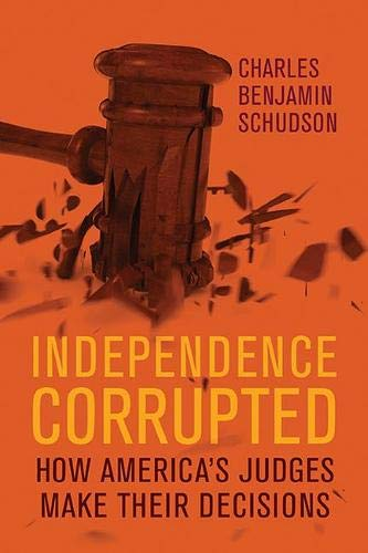 Download Independence Corrupted: How America's Judges Make Their Decisions pdf epub