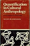 Quantification in Cultural Anthropology : An Introduction to Research Design, Johnson, Allen W., 0804709416