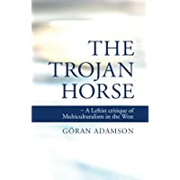 The Trojan Horse: A Leftist critique of Multiculturalism in the West