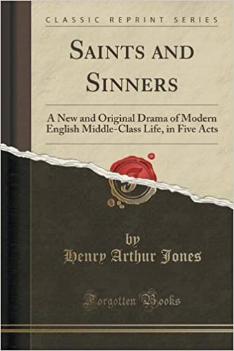 Saints and Sinners: A New and Original Drama of Modern English Middle-Class Life, in Five Acts (Classic Reprint) by Henry Arthur Jones (2015-09-27)