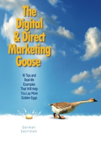The Digital & Direct Marketing Goose: 16 Tips and Real Examples That Will Help You Lay More Golden Eggs ebook