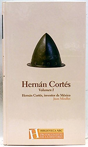 Hernan Cortés Inventor de Mexico Volumen I