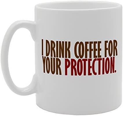 Amazon Com I Drink Coffee For Your Protection Novelty Gift Ceramic Tea Coffee Mug Kitchen Dining