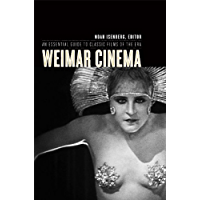 Weimar Cinema: An Essential Guide to Classic Films of the Era (Film and Culture Series)