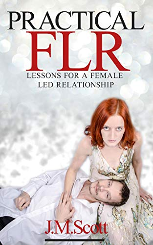 Practical FLR: Lessons For A Female Led Relationship ()