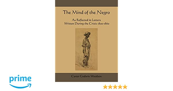 The mind of the negro as reflected in letters written during the the mind of the negro as reflected in letters written during the crisis 1800 1860 carter godwin woodson 9781578989607 amazon books fandeluxe Gallery