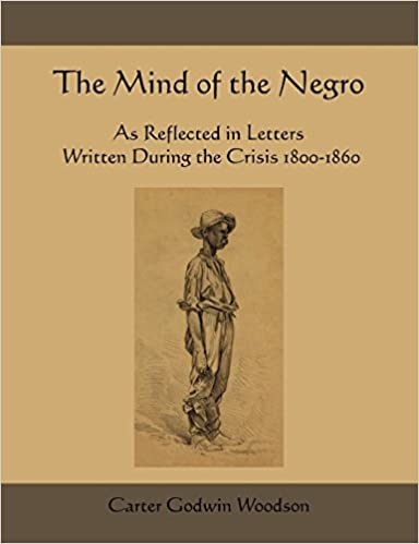 The mind of the negro as reflected in letters written during the the mind of the negro as reflected in letters written during the crisis 1800 1860 carter godwin woodson 9781578989607 amazon books fandeluxe Image collections