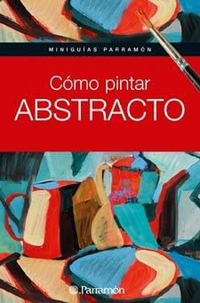Descargar Libro Cómo Pintar Abstracto Equipo Parramon