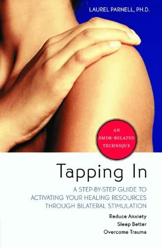 Tapping In: A Step-by-Step Guide to Activating Your Healing Resources Through Bilateral Stimulation