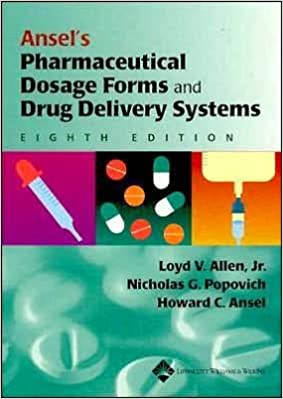 Ansel's Pharmaceutical Dosage Forms andDrug Delivery Systems(text only)8th(Eighth)edition by L.V.Allen, N.G.Popovich, H.C.Ansel: N. G. Popovich, H. C. Ansel ...