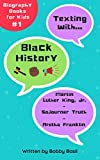 Texting with Black History: Martin Luther King Jr., Sojourner Truth, and Aretha Franklin Biography Books for Kids (Texting with History Bundle Box Set Book 1)