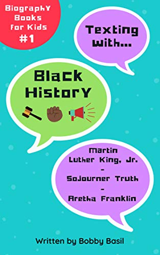Texting with Black History: Martin Luther King Jr., Sojourner Truth, and Aretha Franklin Biography Books for Kids (Texting with History Bundle Box Set Book 1) (Martin Luther King Jr Bio For Kids)