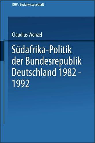 Südafrika-Politik der Bundesrepublik Deutschland 1982 - 1992: Politik Gegen Apartheid? (DUV Sozialwissenschaft) (German Edition)