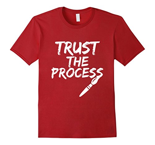 Mens Trust The Process Funny Painter T-Shirt Cool Artist Gift' Large Cranberry