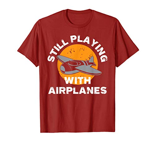 Funny Pilot Tee - Still Playing With Airplanes T-Shirt Gift