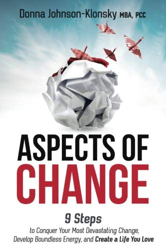 Aspects of Change: 9 Steps to Conquer Your Most Devastating Change, Develop Boundless Energy, and Create a Life You Love