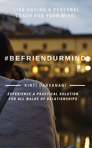 #BeFriendurMind: 59 mindful daily practices to train your mind, increase self-awareness, be with what is, and experience a practical solution for all walks of relationships.